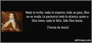 frase-nada-te-turbe-nada-te-espante-todo-se-pasa-dios-no-se-muda-la-paciencia-todo-lo-alcanza-quien-teresa-de-jesus-132051