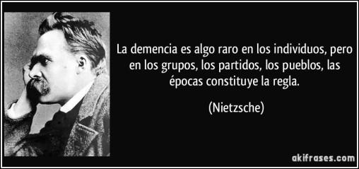 frase-la-demencia-es-algo-raro-en-los-individuos-pero-en-los-grupos-los-partidos-los-pueblos-las-nietzsche-1237911