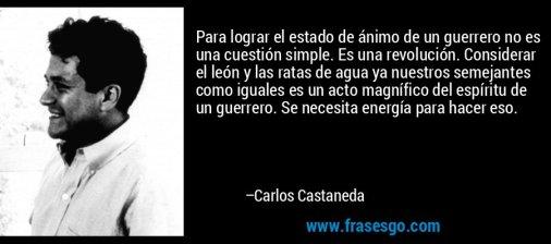 frase-para_lograr_el_estado_de_animo_de_un_guerrero_no_es_una_cues-carlos_castaneda