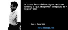 frase-un_hombre_de_conocimiento_elige_un_camino_con_corazon_y_lo_s-carlos_castenada