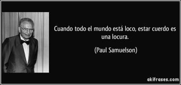 frase-cuando-todo-el-mundo-esta-loco-estar-cuerdo-es-una-locura-paul-samuelson-128957