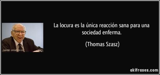 frase-la-locura-es-la-unica-reaccion-sana-para-una-sociedad-enferma-thomas-szasz-201079