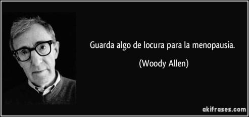 frase-guarda-algo-de-locura-para-la-menopausia-woody-allen-100713