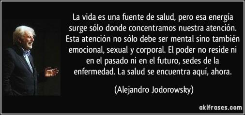 frase-la-vida-es-una-fuente-de-salud-pero-esa-energia-surge-solo-donde-concentramos-nuestra-atencion-alejandro-jodorowsky-179087
