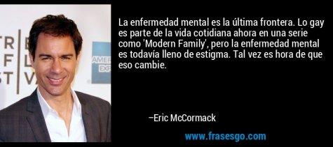 frase-la_enfermedad_mental_es_la_ultima_frontera__lo_gay_es_parte_-eric_mccormack