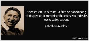 frase-el-secretismo-la-censura-la-falta-de-honestidad-y-el-bloqueo-de-la-comunicacion-amenazan-todas-abraham-maslow-178644