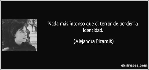 frase-nada-mas-intenso-que-el-terror-de-perder-la-identidad-alejandra-pizarnik-100462